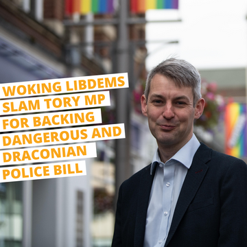 Woking Libdems salm MP for backing dangerous and draconian police bill (WF)